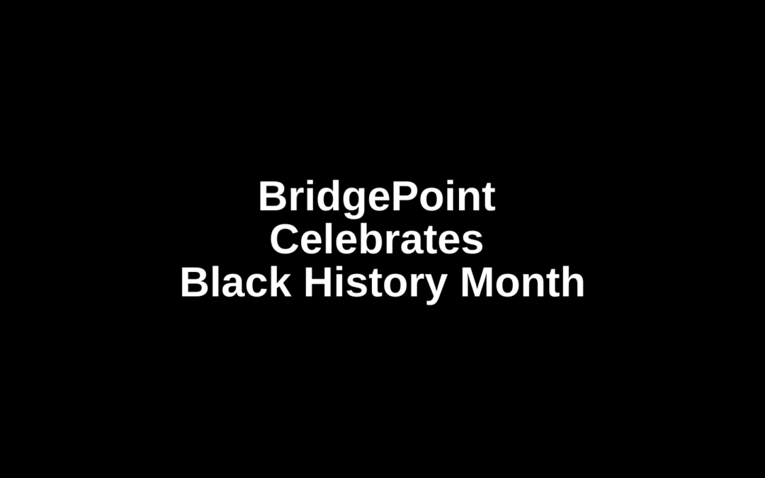 BridgePoint Celebrates Black History Month